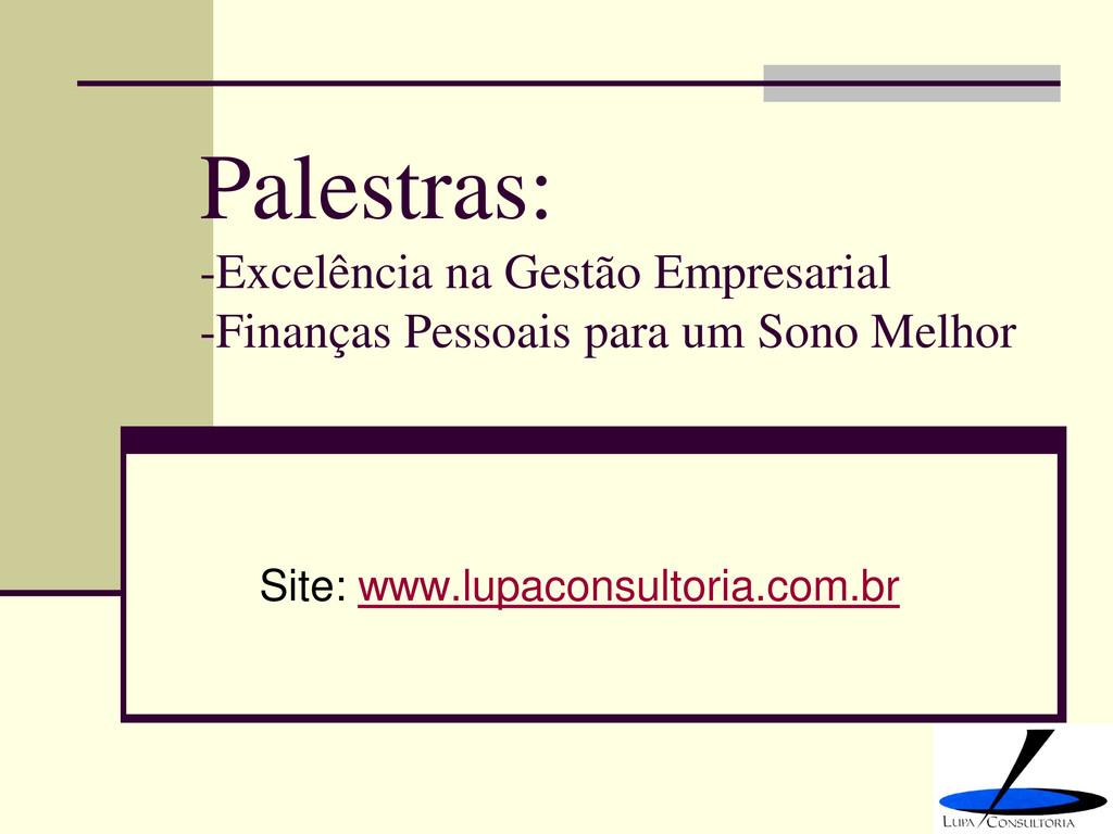Palestras: -Excelência na Gestão Empresarial -F...
