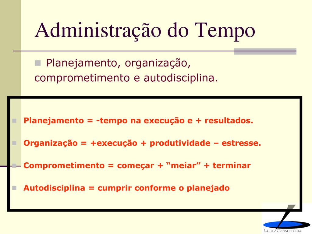 Administração do Tempo  Planejamento, organiza...
