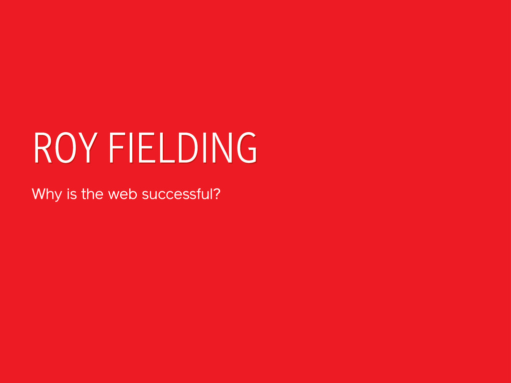ROY FIELDING Why is the web successful?