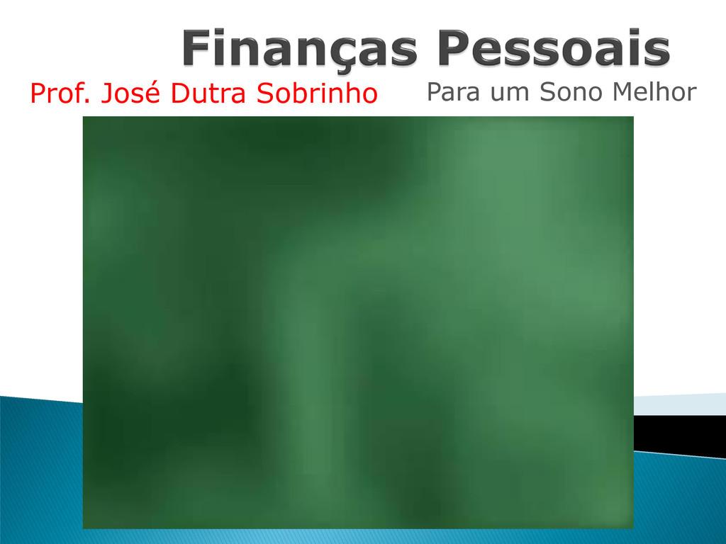 Para um Sono Melhor Prof. José Dutra Sobrinho