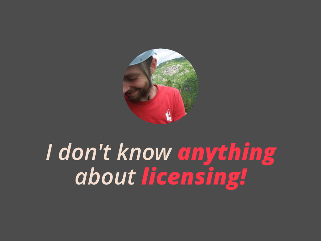 I don't know anything about licensing!
