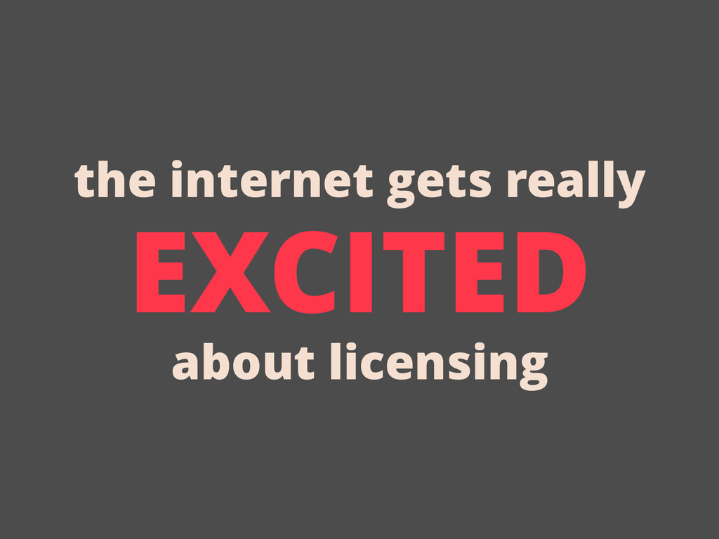 EXCITED about licensing the internet gets really