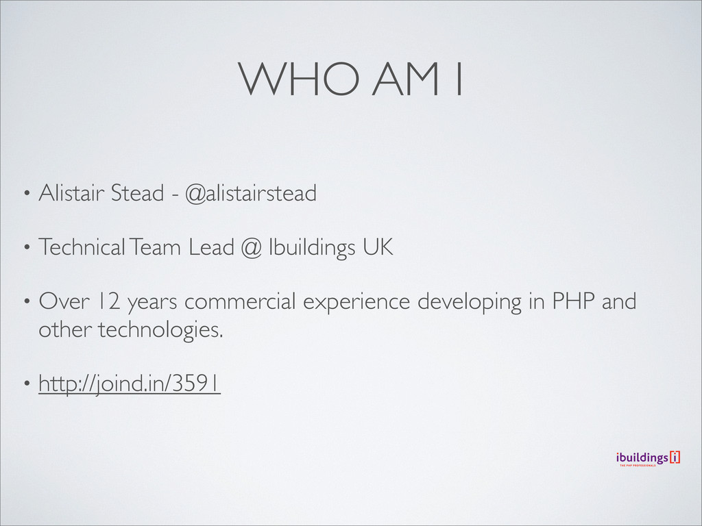 WHO AM I • Alistair Stead - @alistairstead • Te...