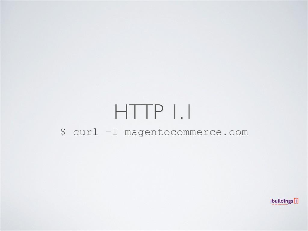 HTTP 1.1 $ curl -I magentocommerce.com