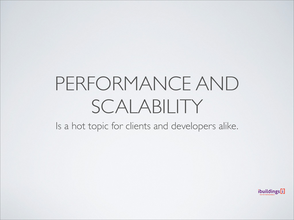 PERFORMANCE AND SCALABILITY Is a hot topic for ...