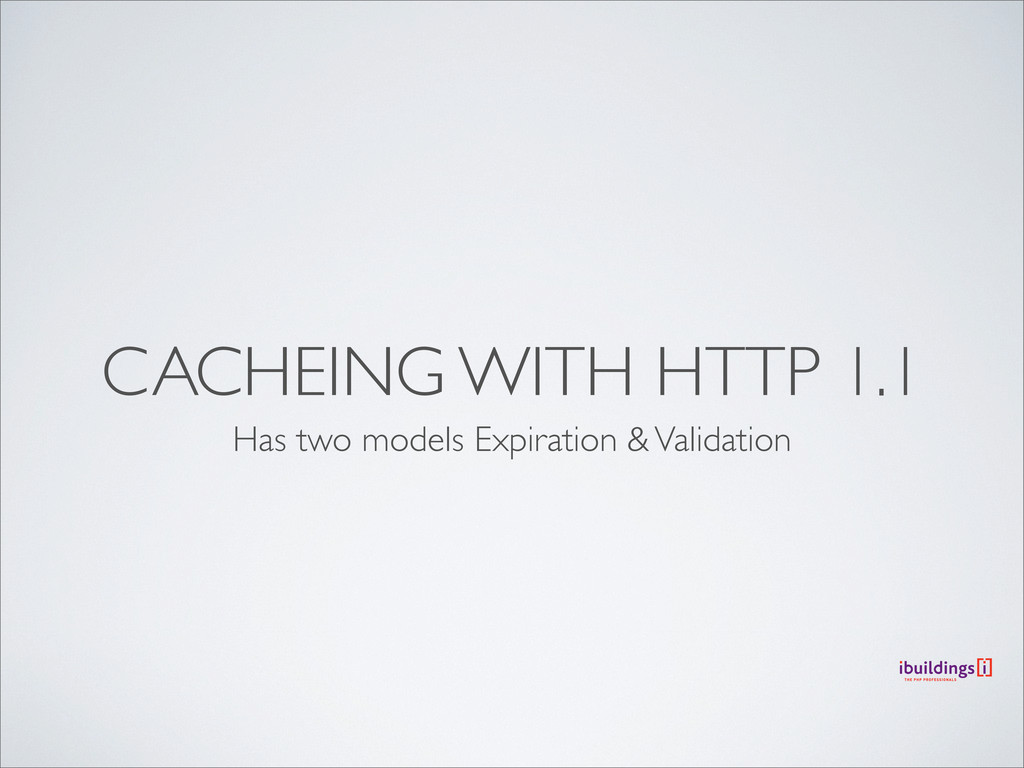 CACHEING WITH HTTP 1.1 Has two models Expiratio...