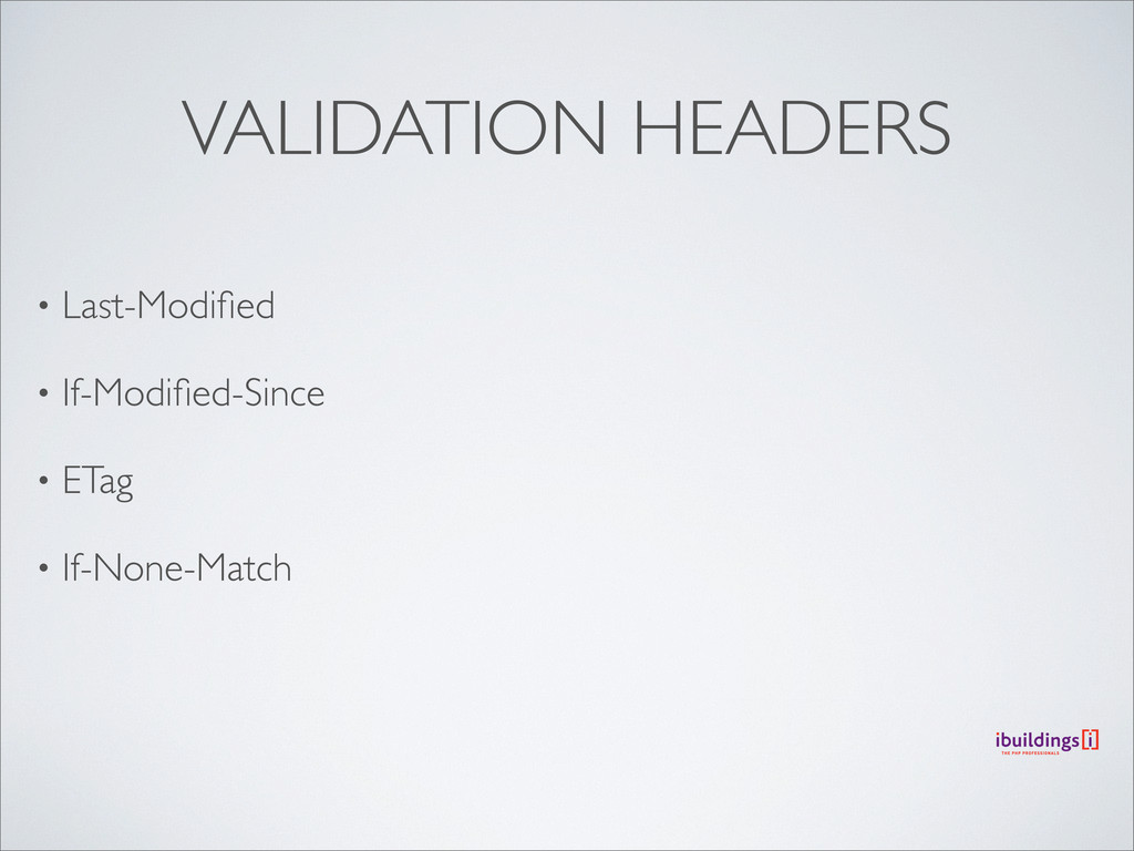 VALIDATION HEADERS • Last-Modified • If-Modified-...