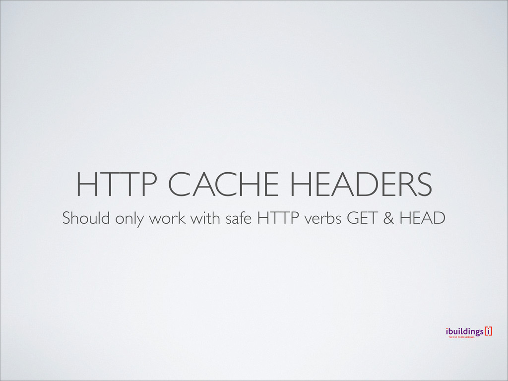 HTTP CACHE HEADERS Should only work with safe H...