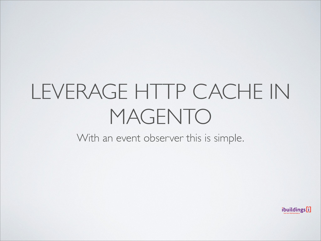 LEVERAGE HTTP CACHE IN MAGENTO With an event ob...