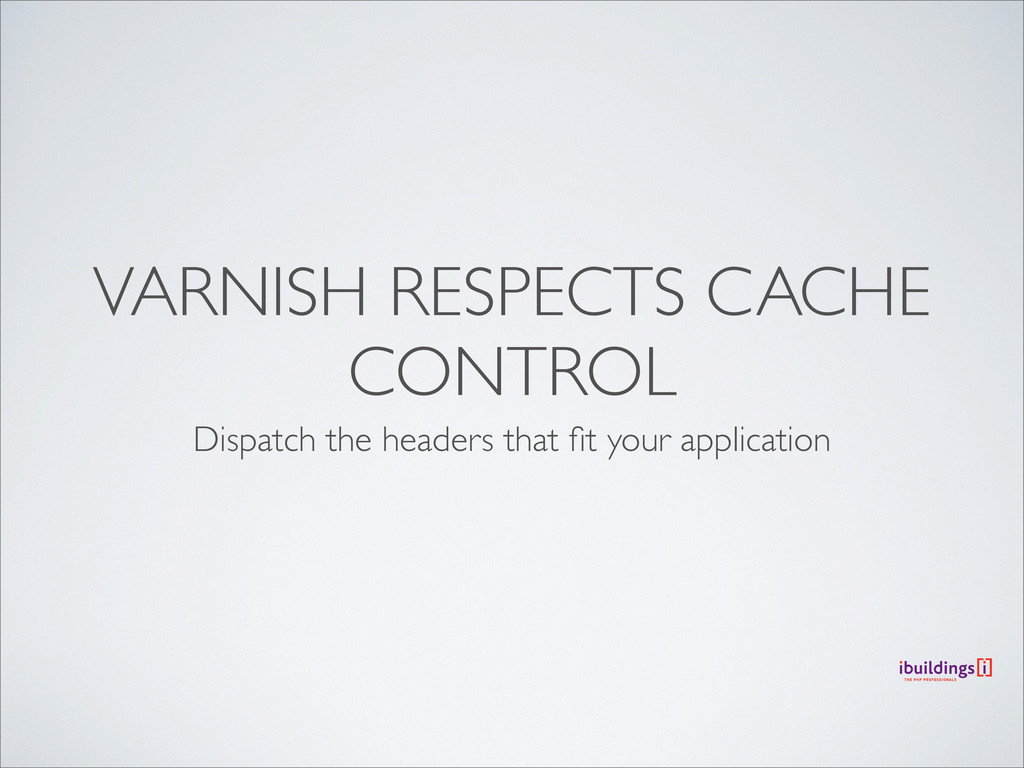 VARNISH RESPECTS CACHE CONTROL Dispatch the hea...