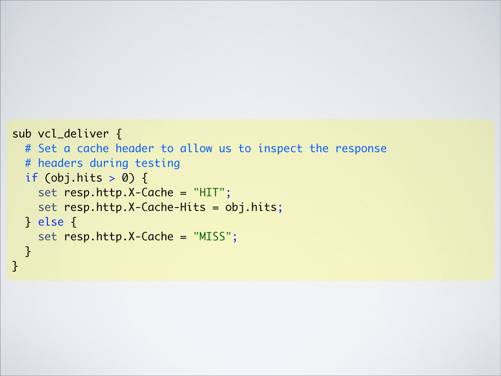 sub vcl_deliver { # Set a cache header to allow...