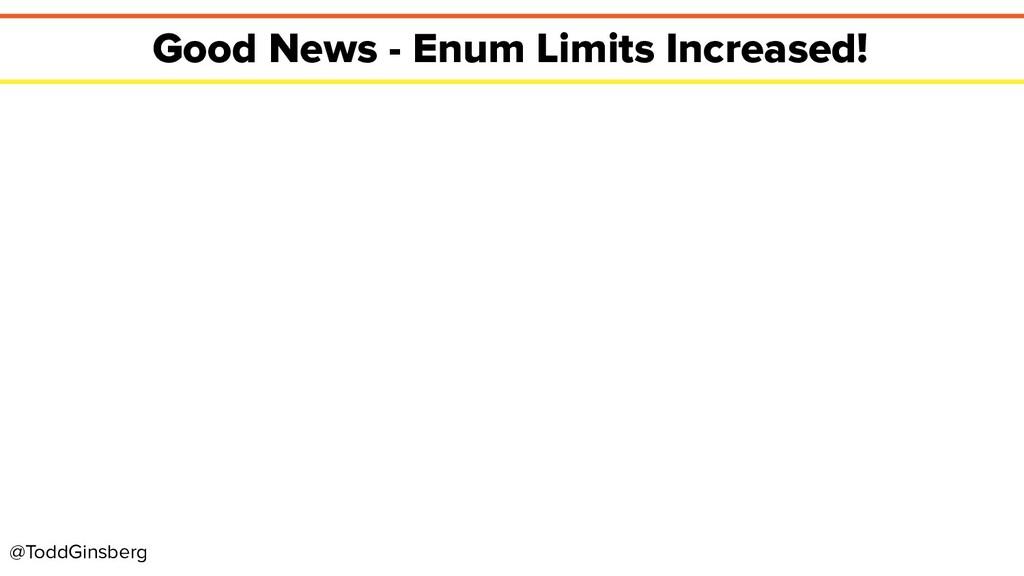 @ToddGinsberg Good News - Enum Limits Increased!