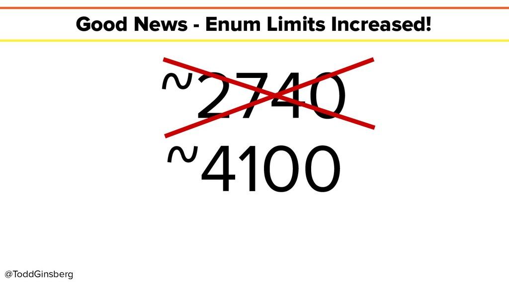 @ToddGinsberg Good News - Enum Limits Increased...