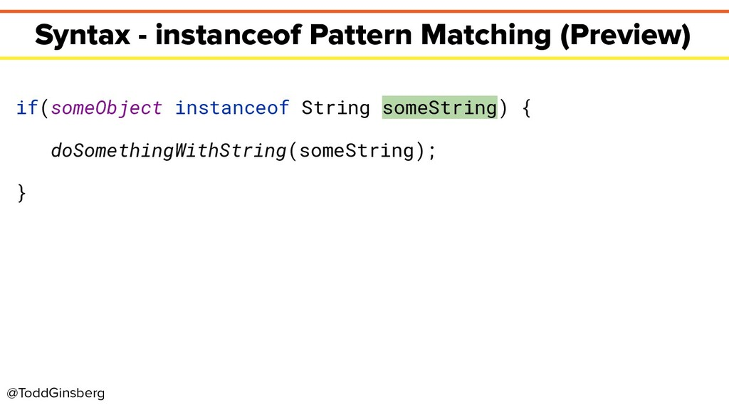 @ToddGinsberg Syntax - instanceof Pattern Match...