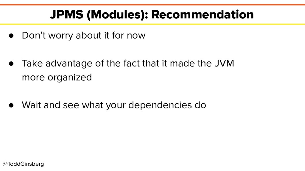 @ToddGinsberg JPMS (Modules): Recommendation ● ...