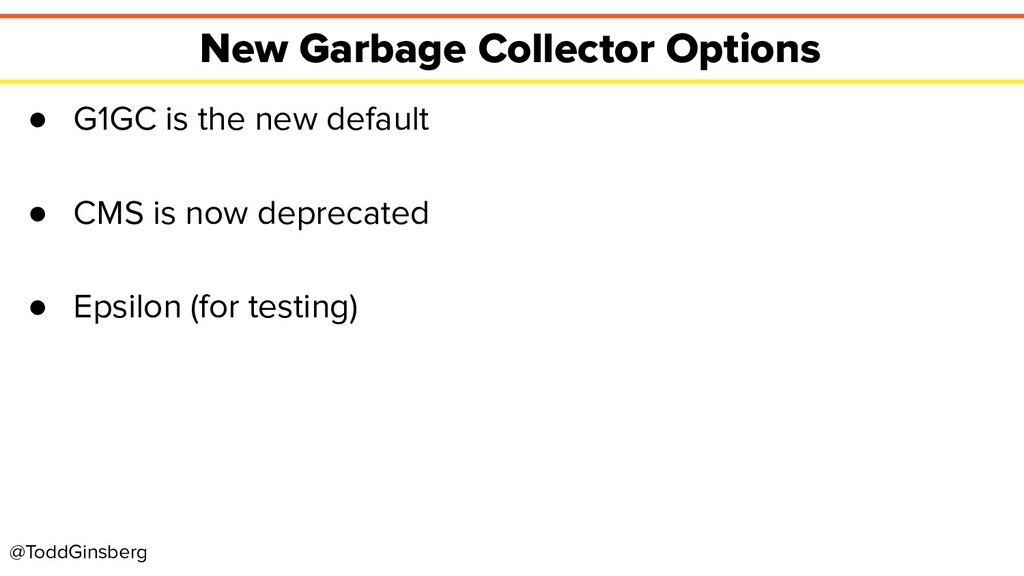 @ToddGinsberg New Garbage Collector Options ● G...