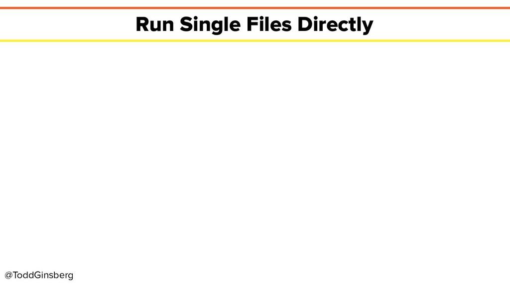 @ToddGinsberg Run Single Files Directly