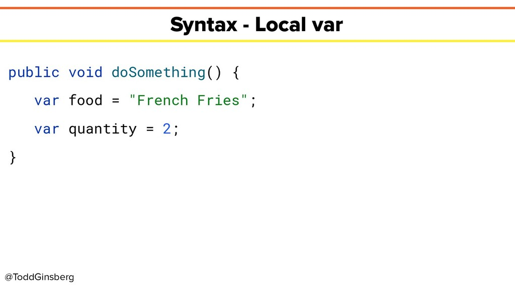 @ToddGinsberg Syntax - Local var public void do...
