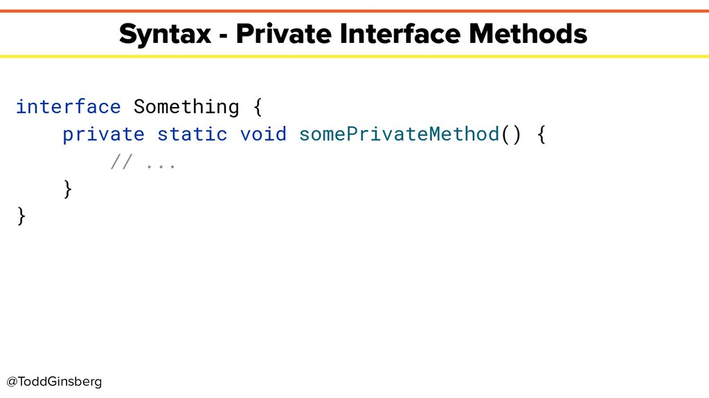 @ToddGinsberg Syntax - Private Interface Method...