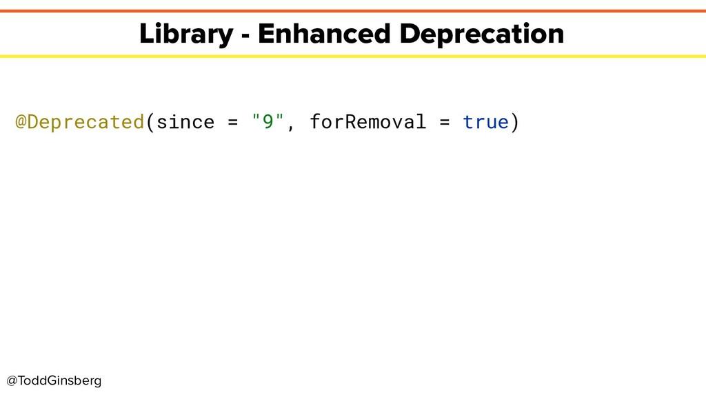 @ToddGinsberg Library - Enhanced Deprecation @D...