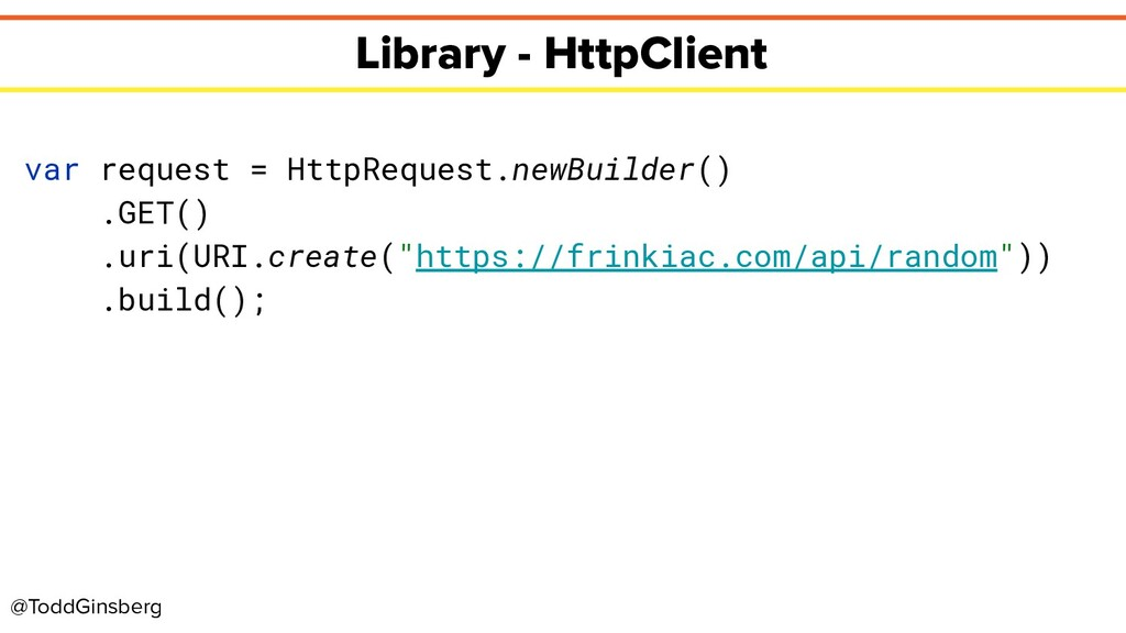 @ToddGinsberg Library - HttpClient var request ...