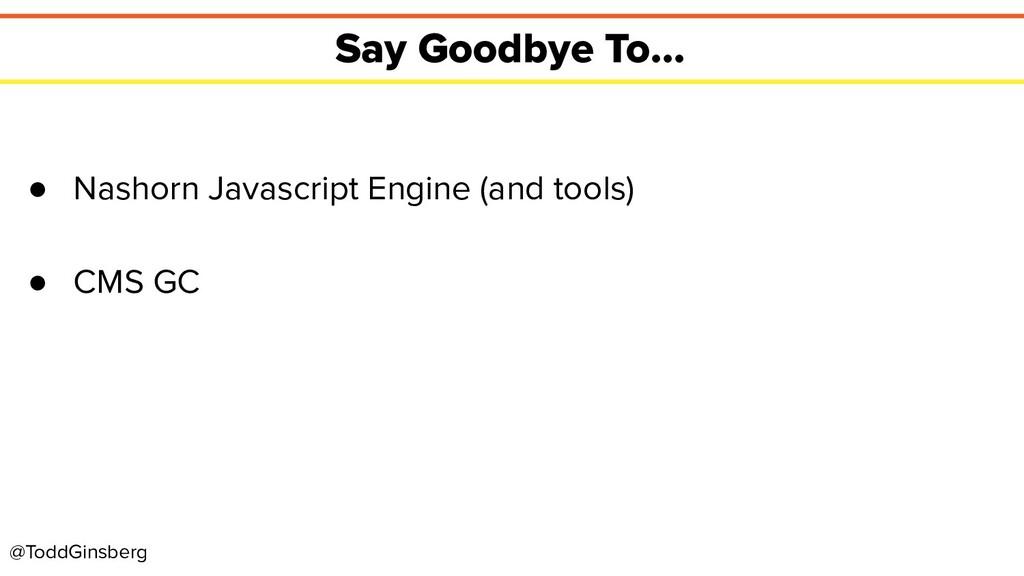 @ToddGinsberg Say Goodbye To... ● Nashorn Javas...