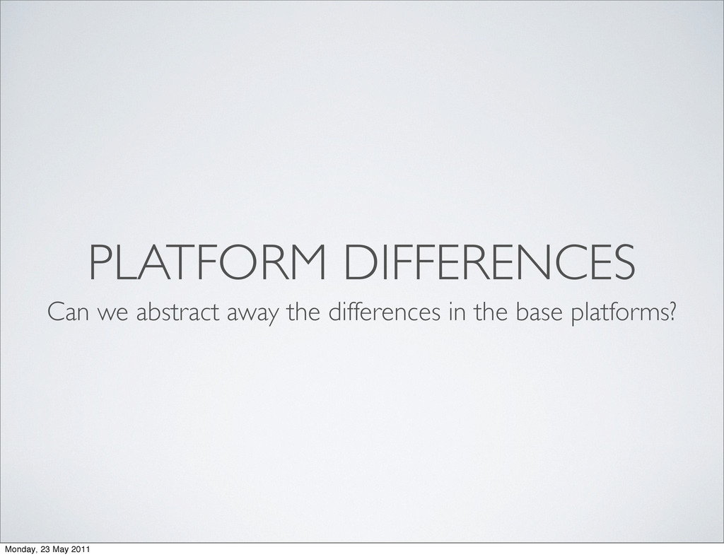 PLATFORM DIFFERENCES Can we abstract away the d...