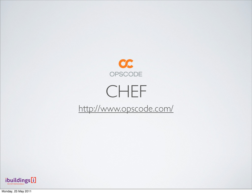 CHEF http://www.opscode.com/ Monday, 23 May 2011