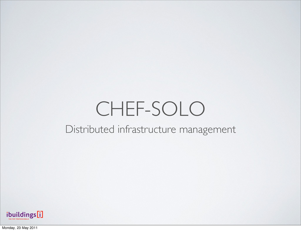 CHEF-SOLO Distributed infrastructure management...