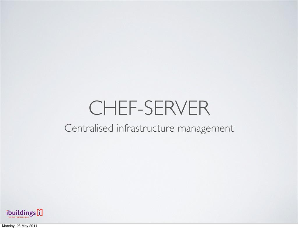 CHEF-SERVER Centralised infrastructure manageme...