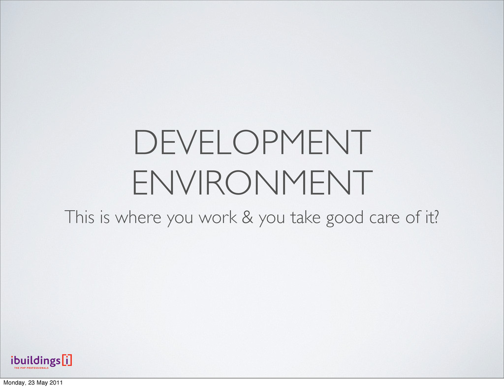 DEVELOPMENT ENVIRONMENT This is where you work ...