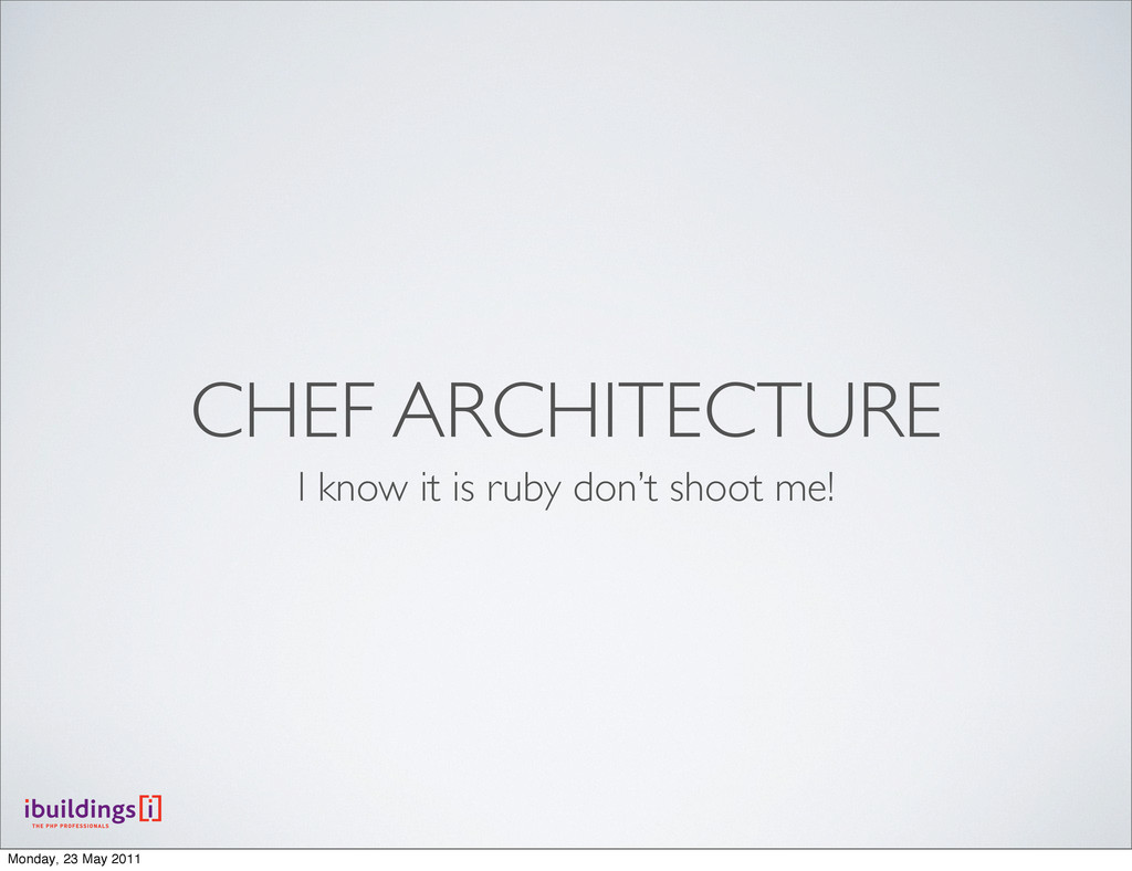 CHEF ARCHITECTURE I know it is ruby don't shoot...