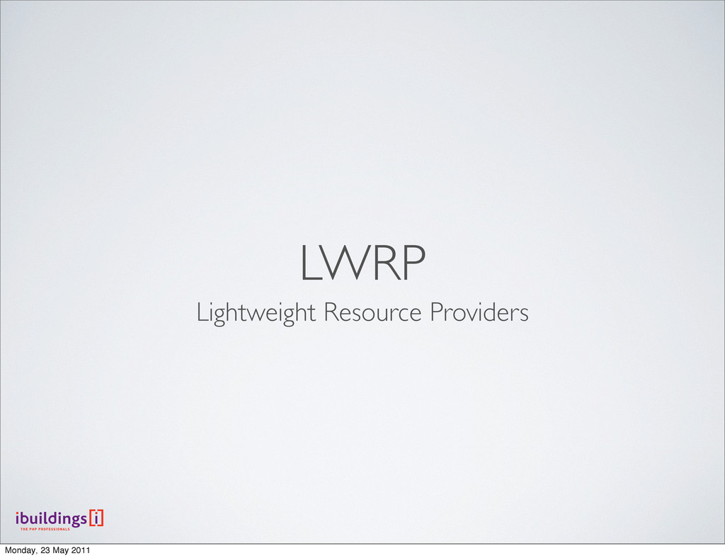 LWRP Lightweight Resource Providers Monday, 23 ...