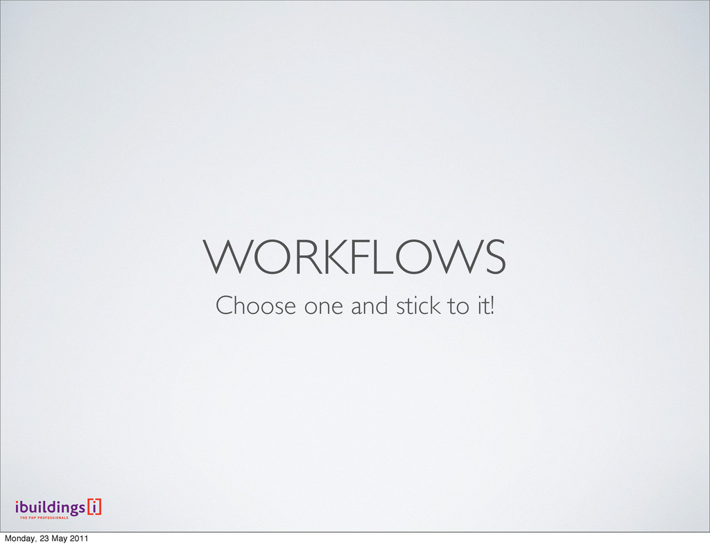 WORKFLOWS Choose one and stick to it! Monday, 2...