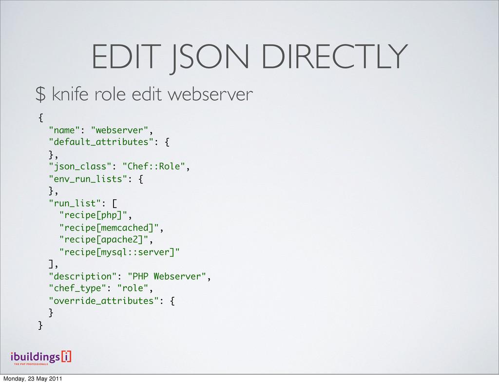 EDIT JSON DIRECTLY $ knife role edit webserver ...