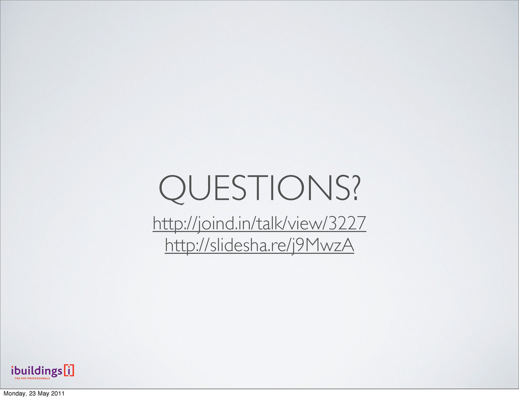 QUESTIONS? http://joind.in/talk/view/3227 http:...