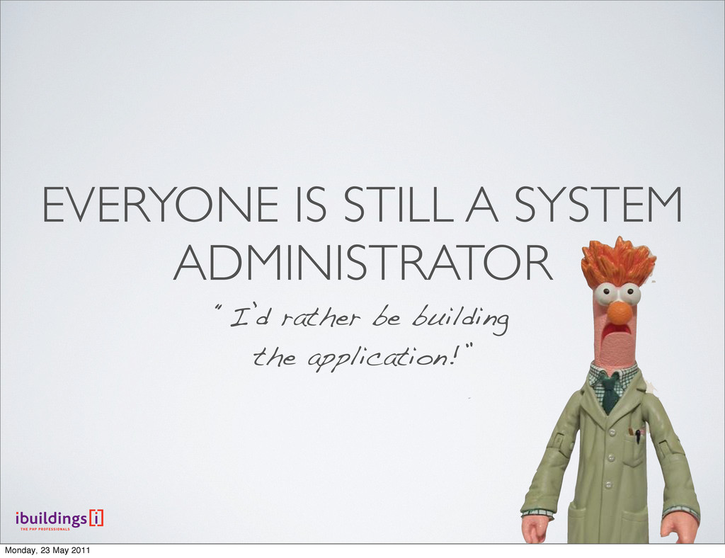 "EVERYONE IS STILL A SYSTEM ADMINISTRATOR ""I'd r..."