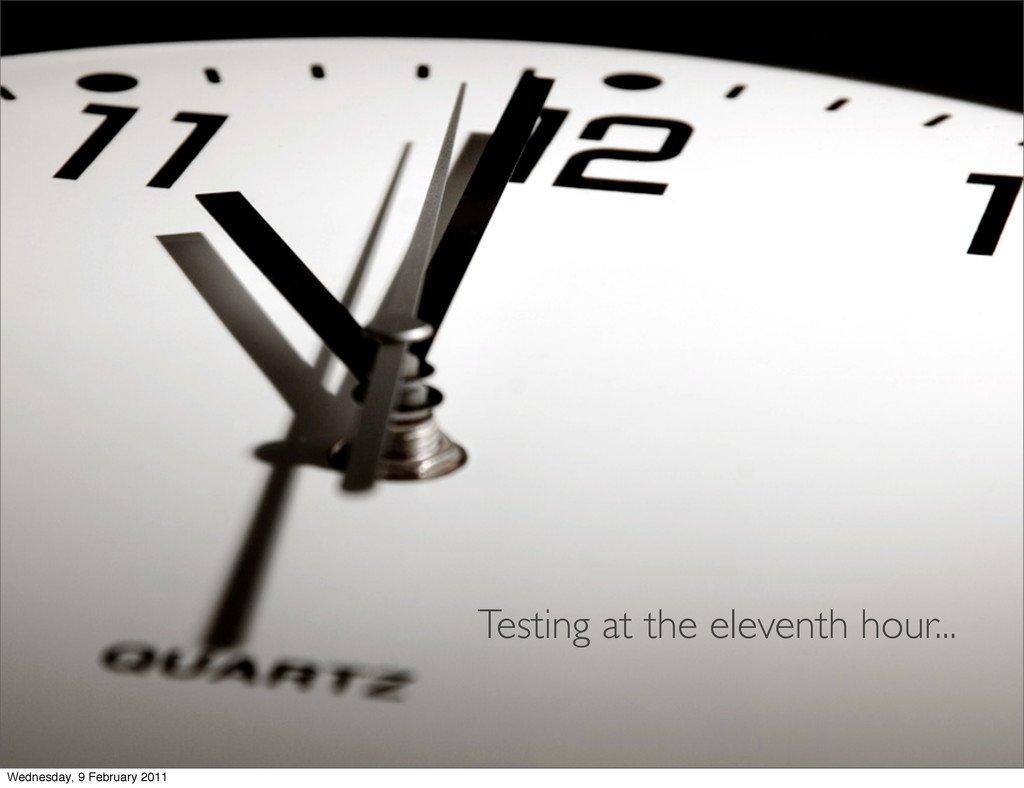 Testing at the eleventh hour... Wednesday, 9 Fe...