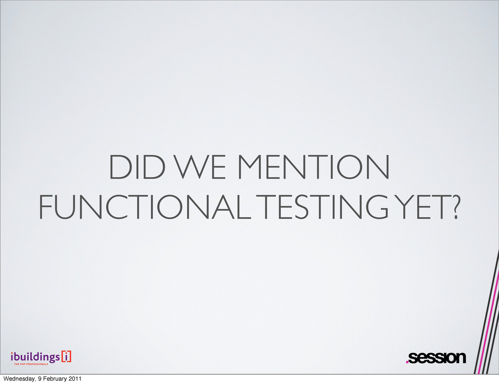 DID WE MENTION FUNCTIONAL TESTING YET? Wednesda...