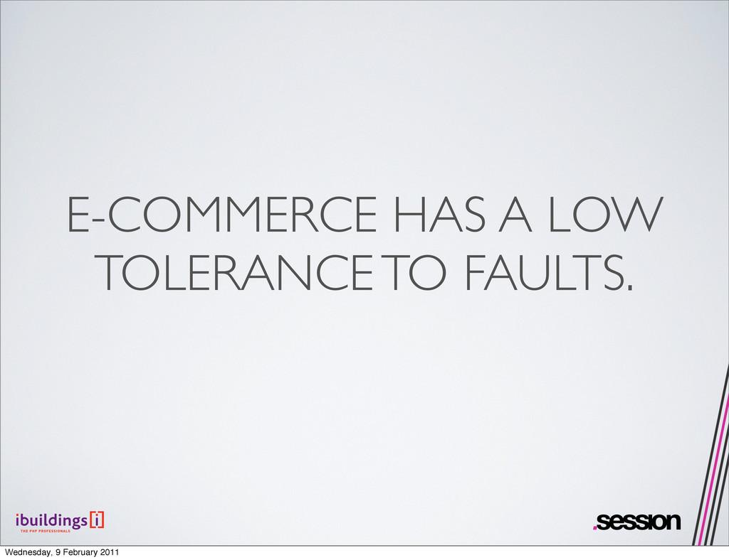 E-COMMERCE HAS A LOW TOLERANCE TO FAULTS. Wedne...