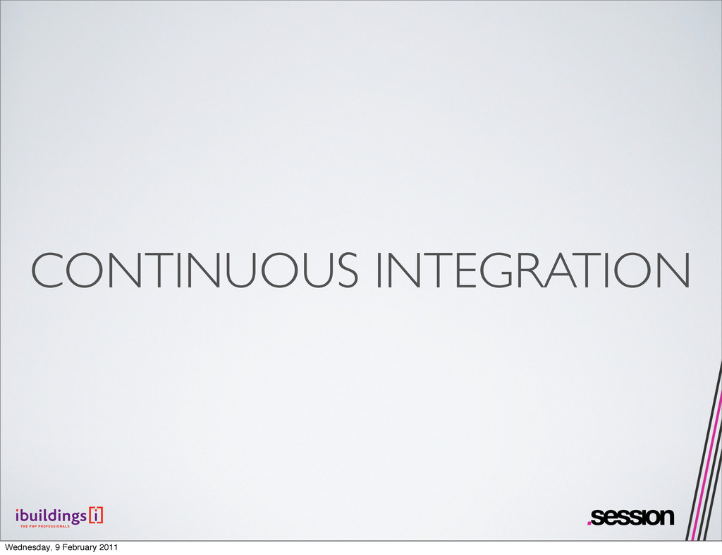 CONTINUOUS INTEGRATION Wednesday, 9 February 20...