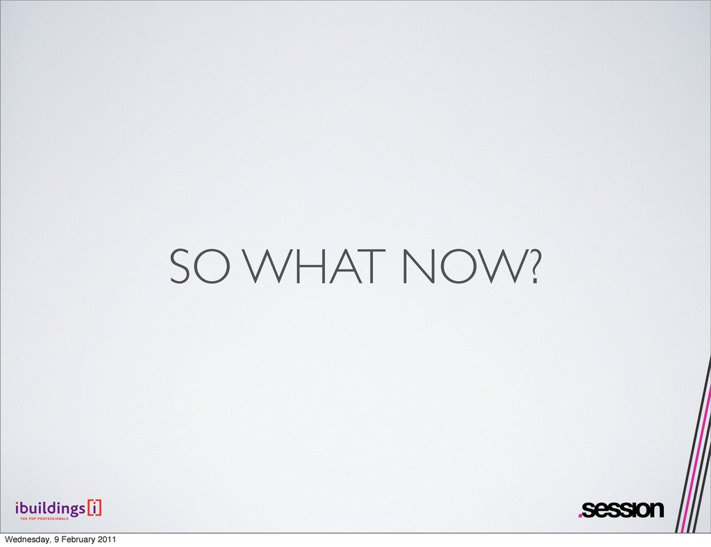 SO WHAT NOW? Wednesday, 9 February 2011