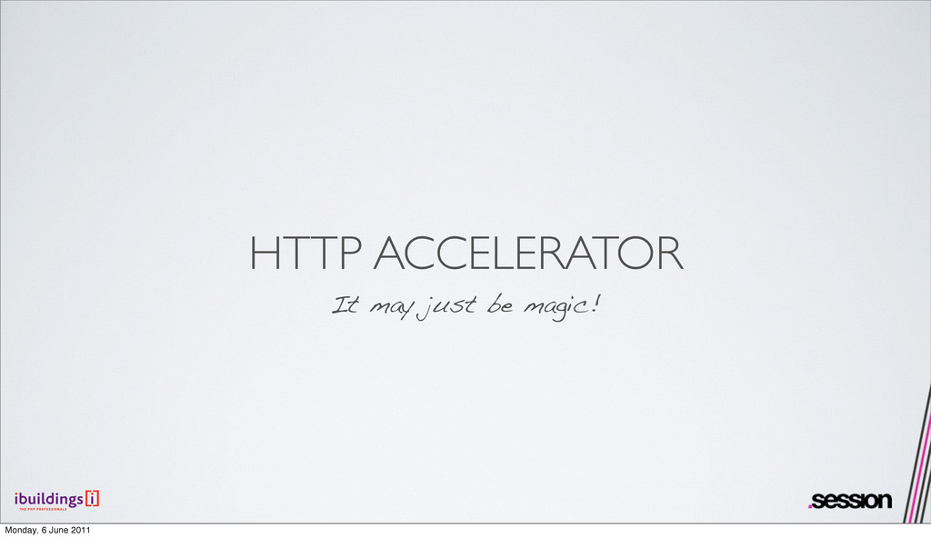 HTTP ACCELERATOR It may just be magic! Monday, ...