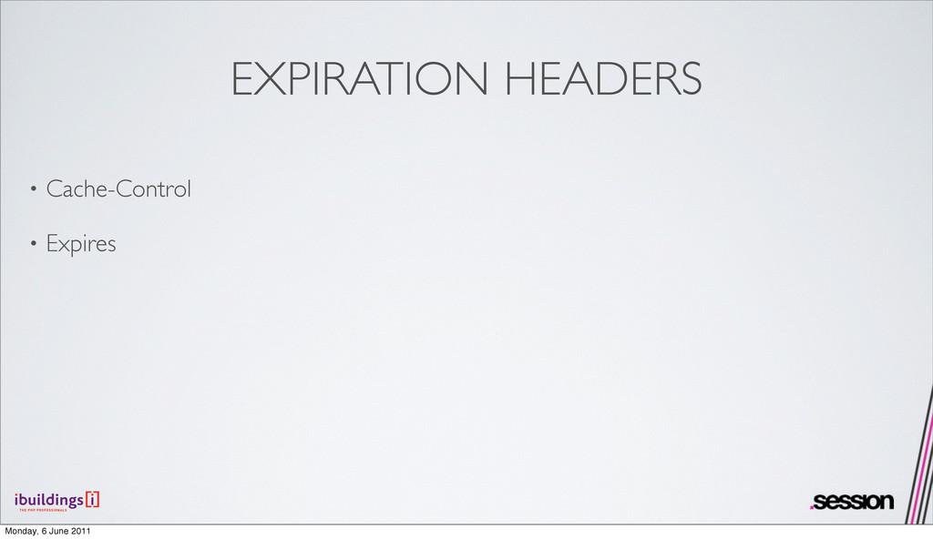 EXPIRATION HEADERS • Cache-Control • Expires Mo...