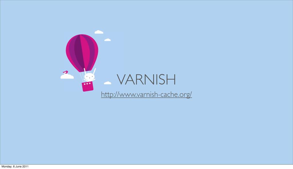 VARNISH http://www.varnish-cache.org/ Monday, 6...