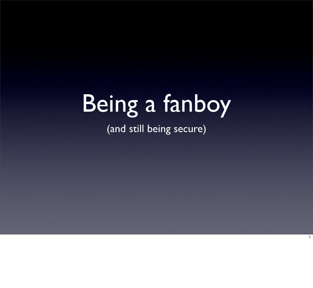 Being a fanboy (and still being secure) 1