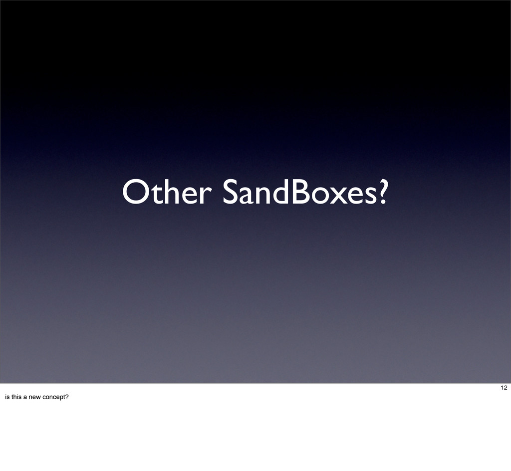 Other SandBoxes? 12 is this a new concept?