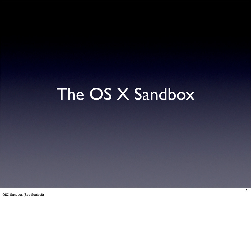 The OS X Sandbox 15 OSX Sandbox (See Seatbelt)