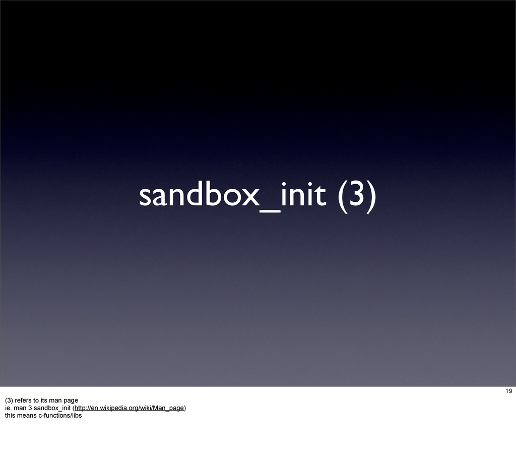 sandbox_init (3) 19 (3) refers to its man page ...
