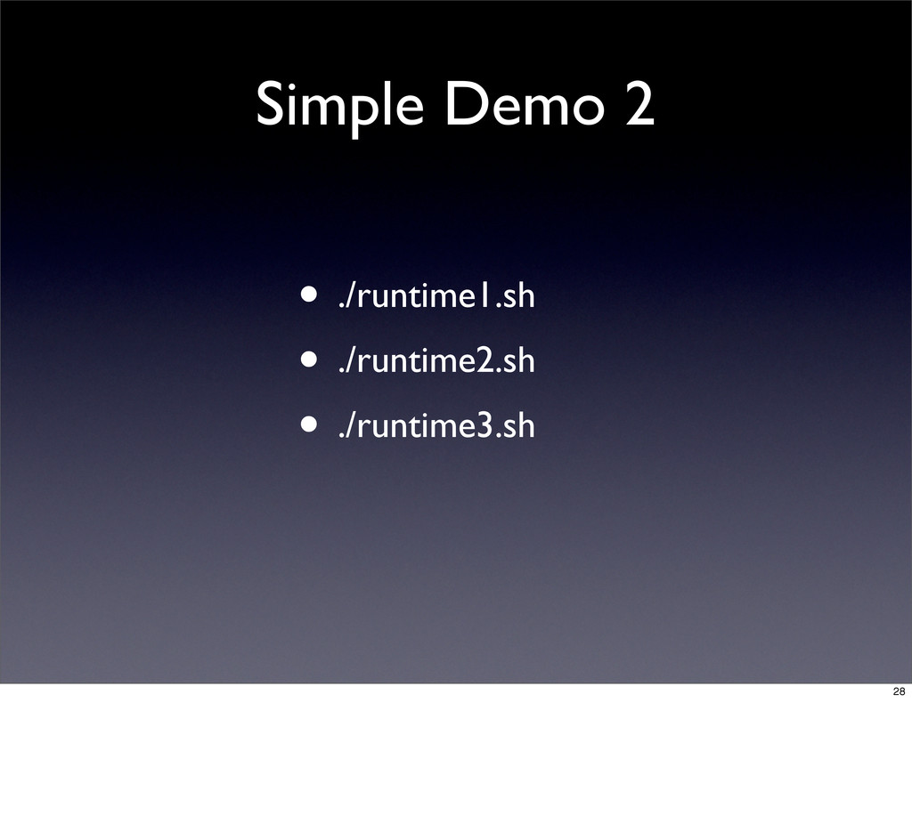 Simple Demo 2 • ./runtime1.sh • ./runtime2.sh •...
